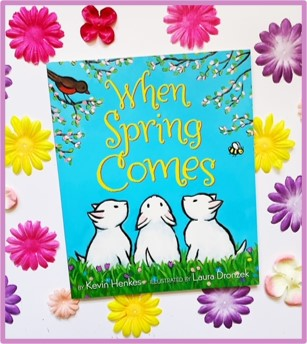 "The cover of ""When Spring Comes"" by Kevin Henkes is shown with bright colored flowers in the background."