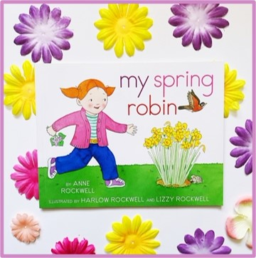 "The cover of ""My Spring Robin"" by Anne Rockwell is shown with bright colored flowers in the background."