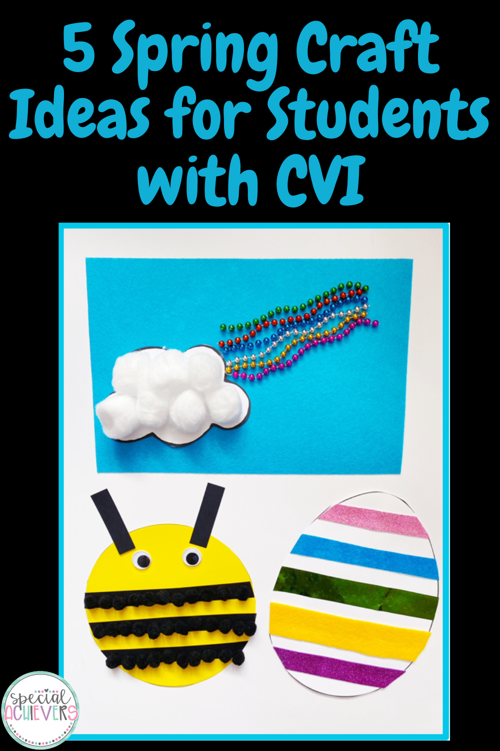 "The text ""5 Spring Craft Ideas for Students with CVI"" is written at the top. Below is a picture of three CVI-friendly crafts: a rainbow, bee, and an egg."