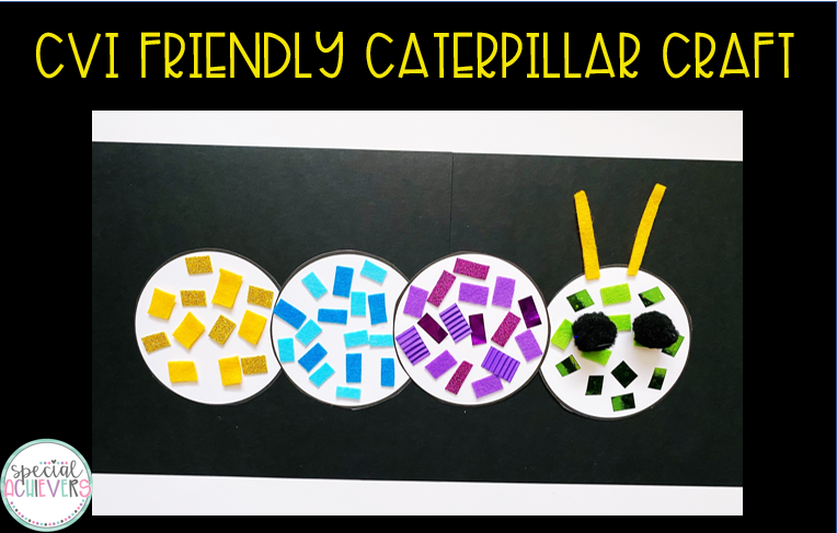 "A caterpillar craft is shown. Four white circles are arranged to make a caterpillar. Each circle of the caterpillar is decorate with different textured paper of a specific color. Left to right- the parts of the caterpillar are yellow, blue, purple, and green. The text at the top reads ""CVI friendly Caterpillar Craft."""