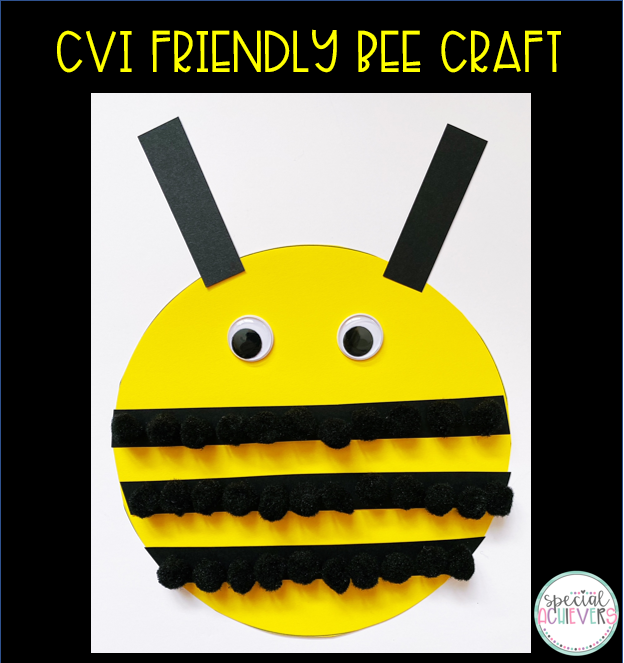 "A bee craft is shown. The craft is made from yellow paper, black pom poms, googly eyes, and black cardstock. The words ""CVI Friendly Bee Craft"" are written at the top."