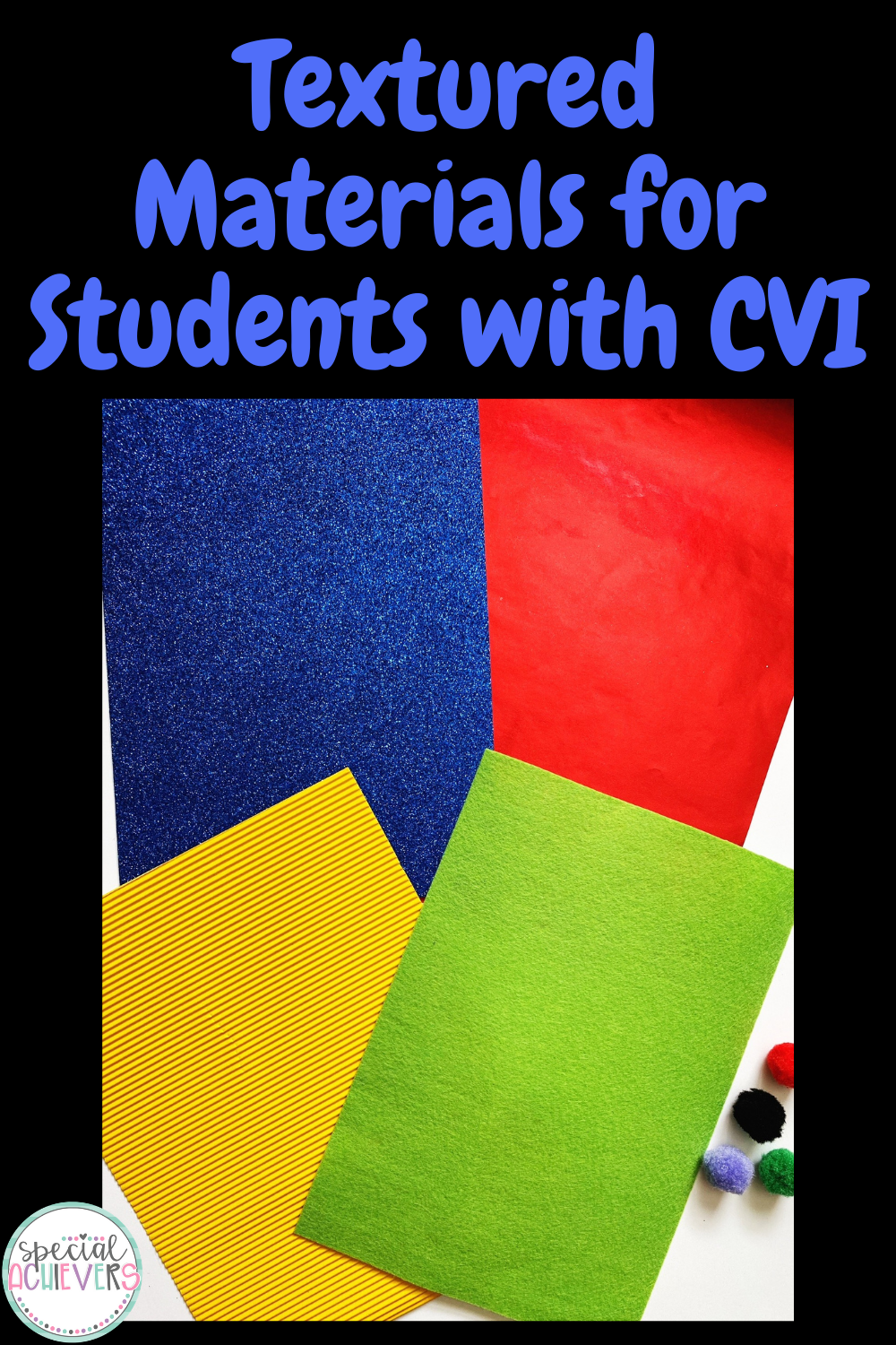 """The text """"Textured Materials for Students with CVI"""" is at the top. Below is a picture of blue glitter foam paper, red metallic paper, yellow corrugated paper, green felt and pom poms."""