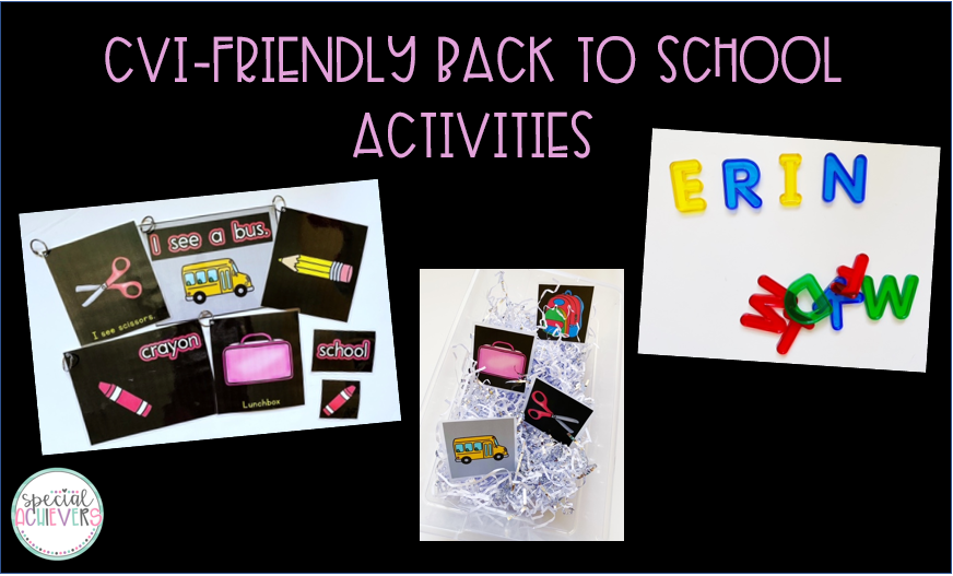 """The text at the top reads """"CVI-friendly Back to School Activities."""" Under the text, images of the adapted books, sensory bin, and light table name activity are shown."""